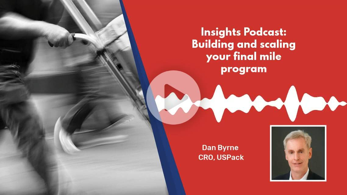 Insights Podcast: Building and scaling your final mile delivery program with Dan Byrne